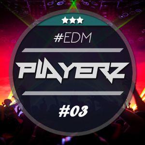 PlayerZ - EDM Mix #03