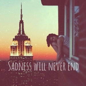 sadnesswillneverend