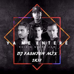 86 - 100 - MIX - YA ME ENTERE x REICK FT NICKY JAM - DJ FASHION MIX