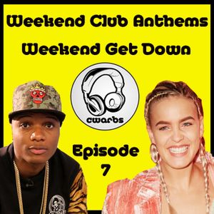 Weekend Club Anthems: Episode #7: Weekend Get Down