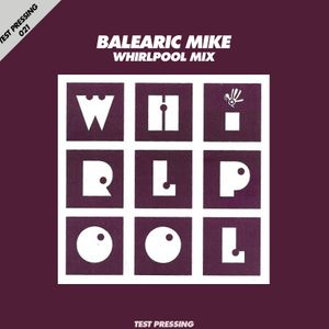 Test Pressing 021 / Balearic Mike / Whirlpool Mix