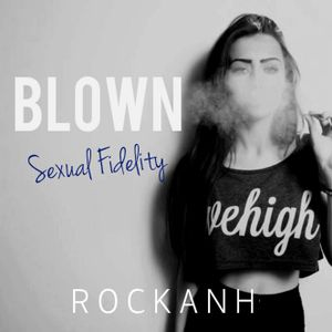 ROCKANH's Blown (Sexual Fidelity)