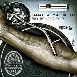 Fanatically Addicted - The Happy Hour Vol. 15 - Q102 SF