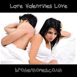 Late Valentines Love - Ray Juss from Brokenhomes.co.uk