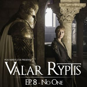 Valar Ryptis - Ep. 8 No One