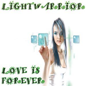LIGHTWARRIOR - LOVE IS FOREVER