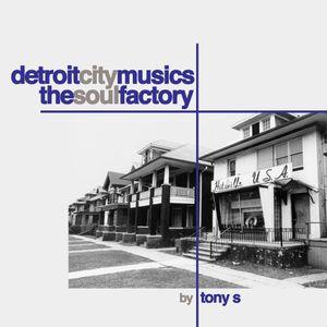 Detroit City Musics // The Soul Factory by Tony S