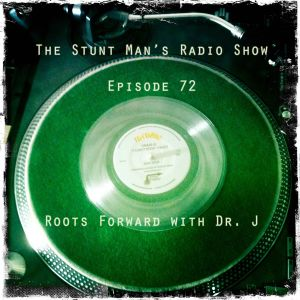 Episode 72-Roots Forward Dr. J-The Stunt Man's Radio Show