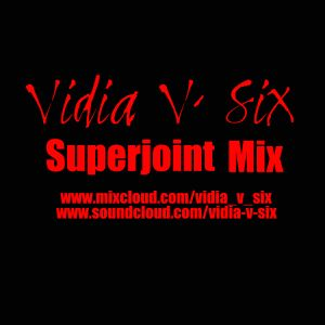 Vidia V.Six / Superjoint Mix