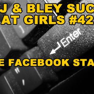 The Facebook Stalk: RJ & Bley Suck At Girls ep 42