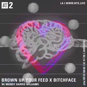 Brown Up Your Feed Radio Hour w/ Bitchface - 14th February 2019