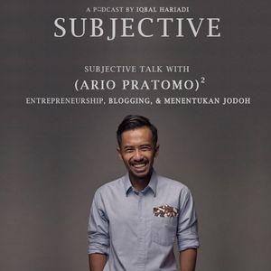 Subjective Talk with Ario Pratomo (Part 2): Blogging & Menentukan Jodoh