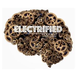 #1 - ELECTRIFIED Podcast - Mircowave