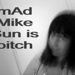 mAd Mike - Sun is bitch