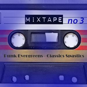 Punk Evergreens * Classics Spastics * mixtape no 3