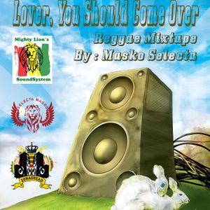 lover you should come over - reggae mixtape by masko selecta