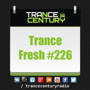 Trance Century Radio - RadioShow #TranceFresh 226