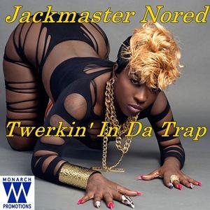 Jackmaster Nored - Twerkin' In Da Trap