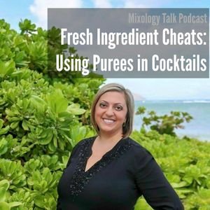 52 - Fresh Ingredient Cheats: Using Purees in Cocktails