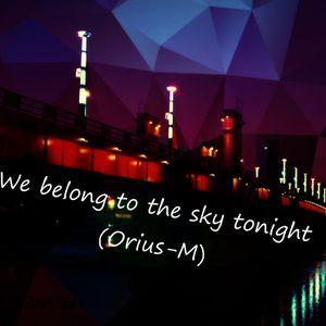 we belong to the sky tonight Orius-M