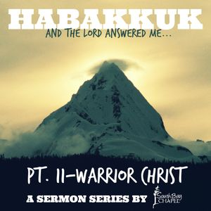 """Habakkuk: And The Lord Answered Me - Part 11 """"Warrior Christ"""""""
