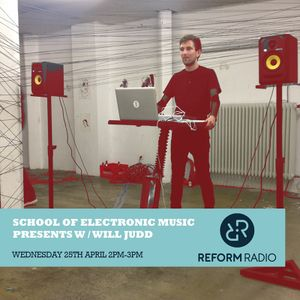 Reform Radio: School of Electronic Music Presents w/ Will Judd Featuring Industries 25th April 2018