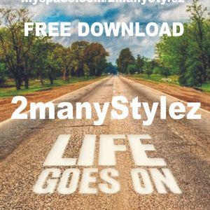 2manyStylez - Life goes on 2