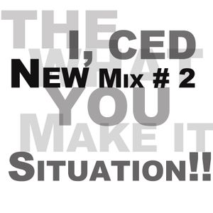 Ced's Mix #2 - What You Make It Situation