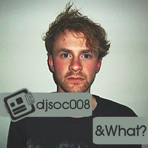 DJSoc 008: &What?