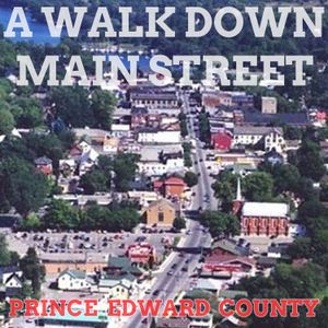 A Walk Down Main Street - Prince Edward County