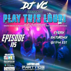 DJ VC - Play This Loud! Episode 115 (Party 103)