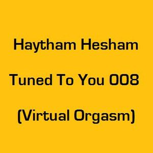 Haytham Hesham - Tuned To You 008 (Virtual Orgasm)