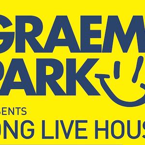 This Is Graeme Park: Long Live House Radio Show 01FEB19