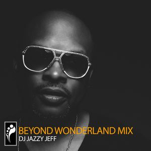 DJ Jazzy Jeff Beyond Wonderland SoCal 2015 Mix
