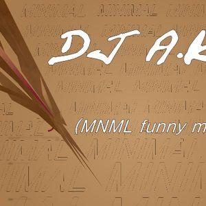 DJ A.K (MNML funny mix)