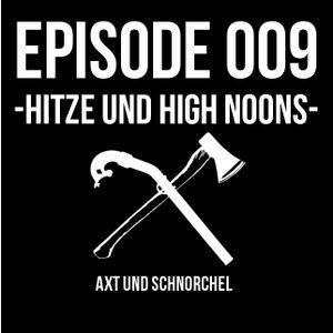 009 - HITZE UND HIGH NOON - AXT UND SCHNORCHEL PODCAST
