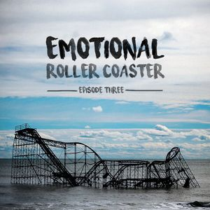 Emotional Roller Coaster - ep. 3