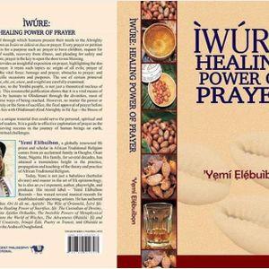 Iwure: Healing Power Of Prayer with Chief Ifayemi Elebuibon Araba of Osogboland Osun State Nigeria