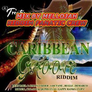Caribbean Groove Riddim Mix By MELLOJAH RIDDIM FANATIC CREW