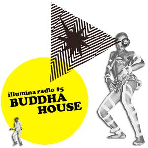 Illumina radio #5 BUDDHA HOUSE