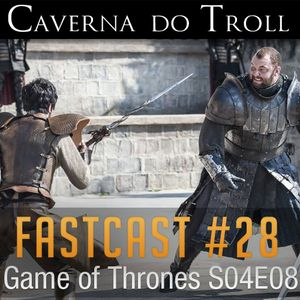 FastCast #28 - Game of Thrones S04E08