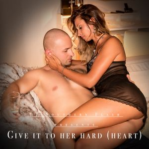 Give it to Her hard (heart)