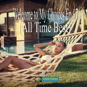 Welcome to My Choices Ep.07 (All Time Best)