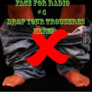 Face For Radio #4 Drop Your Trousers Here For Best Results Sep 26th
