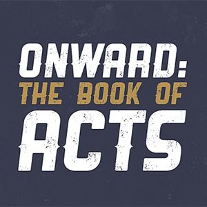 Onward: The Book of Acts - Week 13