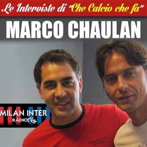 CHE CALCIO CHE FA  intervista MARCO CHAULAN 18 maggio 2015