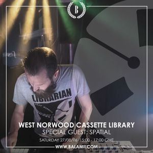 2016.08: SPATIAL / West Norwood Cassette Library (Balamii Radio)