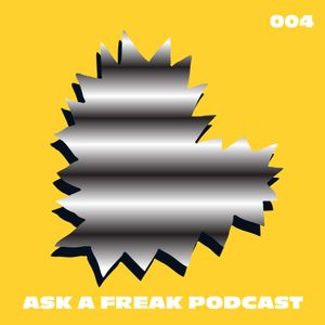 Ask A Freak Podcast 004