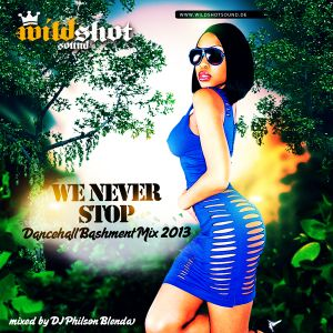 WE NEVER STOP (DANCEHALL MIX 2013) - mixed by DJ Philson Blenda