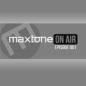 Maxtone On Air - Episode 001